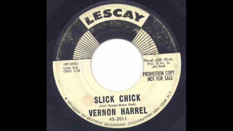 Vernon Harrel - Slick Chick.
