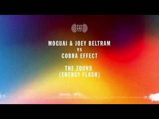 MOGUAI & Joey Beltram Vs Cobra Effect - The Zound (Energy Flash)