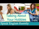 Talking About Hobbies - Fun with English