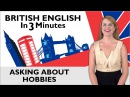 Learn English - British English in Three Minutes - Asking about Hobbies