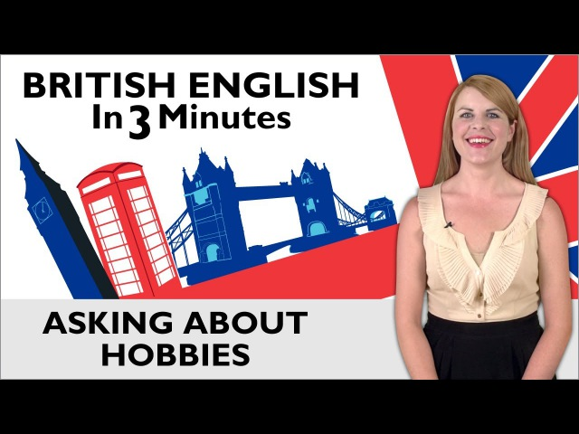 Learn English British English in Three Minutes Asking about Hobbies