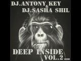 Dj.Antony Key &amp Dj.Sasha Shil - Deep Inside Vol2