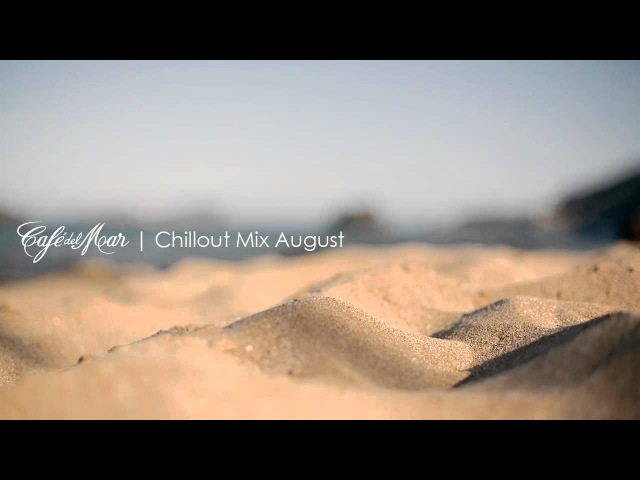 Café del Mar Chillout Mix August 2013