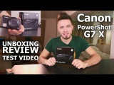 Canon PowerShot G7 X ОБЗОР UNBOXING REVIEW TEST VIDEO