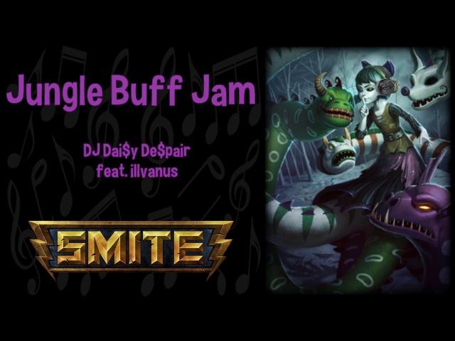 Jungle Buff Jam - DJ Dai$y De$pair feat. illvanus SMITE