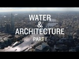 Architecture &amp Water documentary. Part 1 A river runs through it