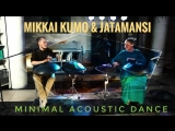 Mikkai Kumo &amp Jatamansi - Minimal Acoustic Dance