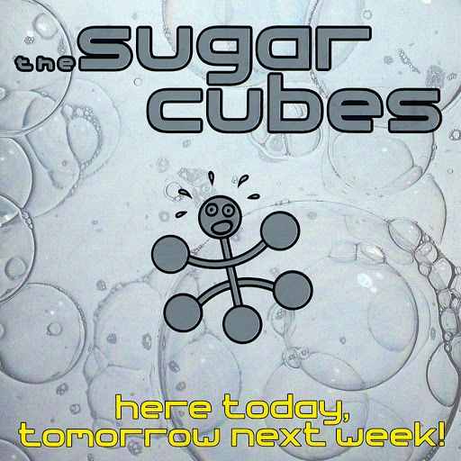 The Sugarcubes альбом Here Today, Tomorrow Next Week!