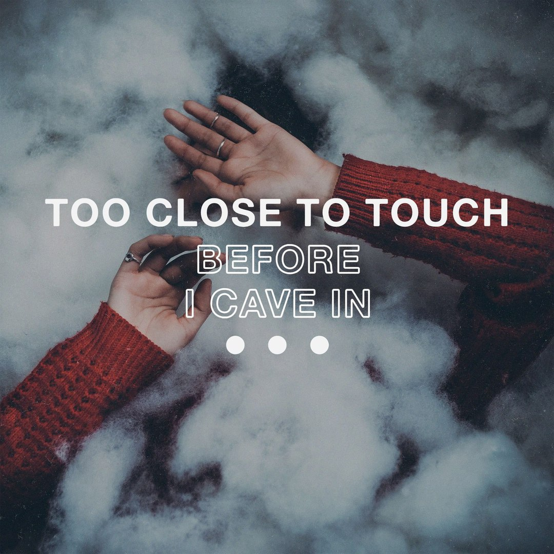 Too Close To Touch - Before I Cave In [single] (2017)
