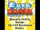 Bass Ace Feat.Dj Skazka - Dj X-KZ Eurodance Remix