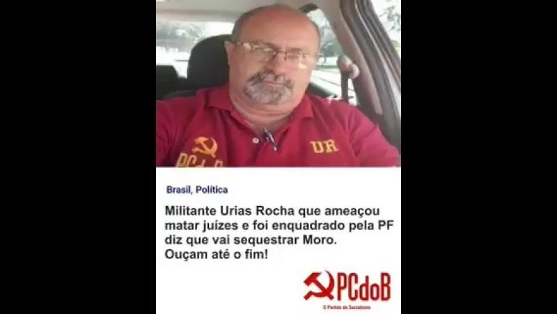 Militante do PC do B Urias Rocha diz que vai sequestrar o Juiz Sérgio Moro