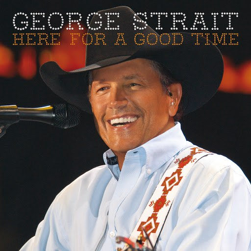 George Strait альбом Here For A Good Time
