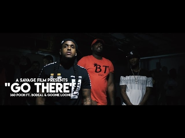 360 Pooh Ft. BoDeal Goonie Looney- Go There | Shot By @SavageFilms91