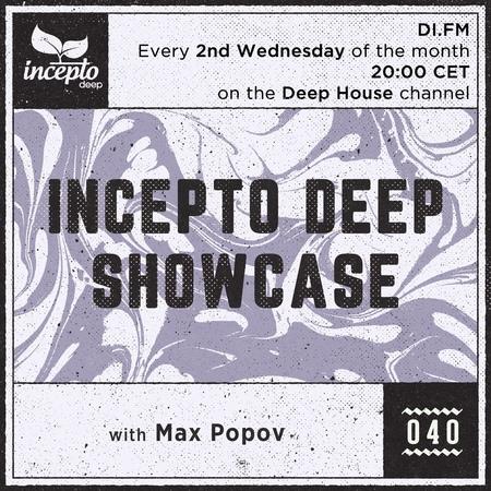 Incepto Deep Showcase with Max Popov 040 @ DI.FM [13.06.18]