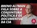 Breno Altman fala sobre a conjuntura política e os documentos da CIA