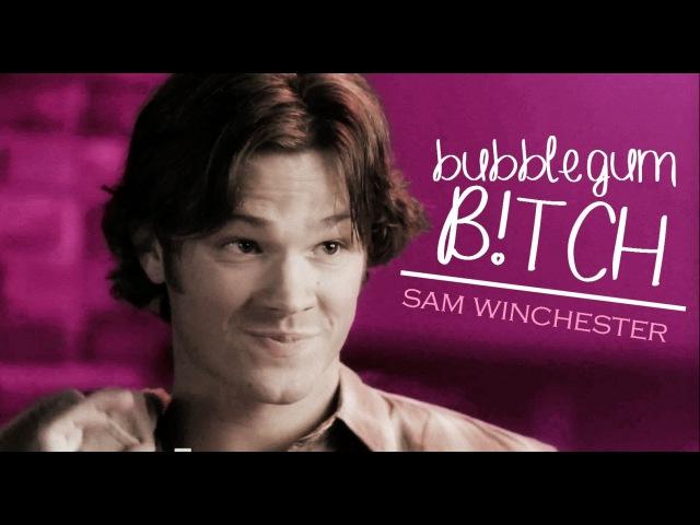 Sam winchester   bubblegum b!tch