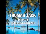 Thomas Jack - Rivers (Nejtrino &amp Baur Remix)
