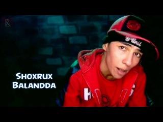 Shoxrux - Balandda