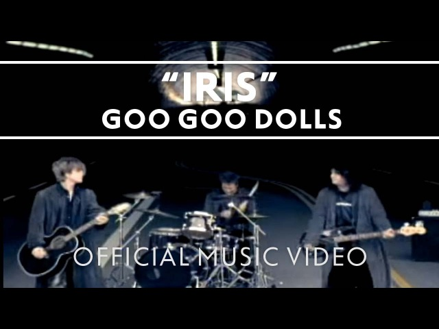 Goo Goo Dolls - Iris [Official Music Video]