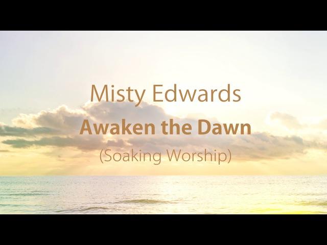 Misty Edwards - Awaken the Dawn (Soaking)