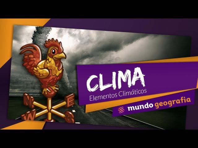 ☔ Clima: Elementos Climáticos - Mundo Geografia - ENEM