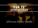 Josh Groban - Per Te [Official Music Video]