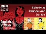 BBC English at Work 38 - Oranges and Lemons (transcript video)