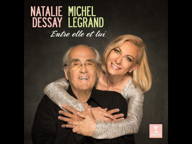 Natalie DESSAY - Michel Legrand Les moulins de mon cœur (The Thomas Crown Affair)
