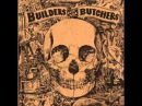 The Builders and the Butchers - Bringin Home the Rain