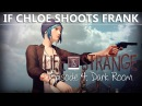 Life Is Strange Episode 4 IF CHLOE SHOOTS FRANK | Dark Room
