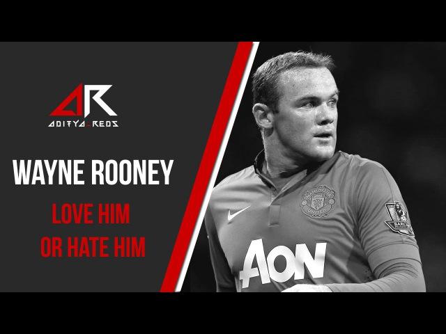 @WayneRooney - Love Him or Hate Him by @aditya_reds