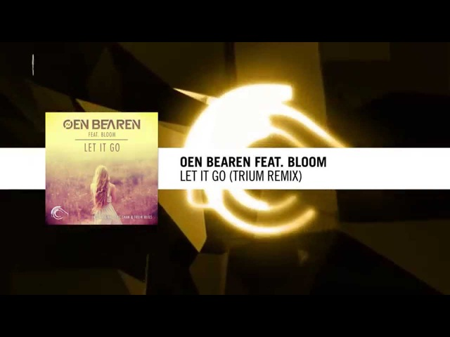 Oen Bearen feat. Bloom - Let It Go (Trium Remix) Captured / RNM