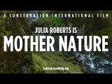 Nature Is Speaking Julia Roberts is Mother Nature Conservation International (CI)