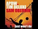 APDW vs. Tim Deluxe feat. Sam Obernik - It Just Won't Do (Paul Jackson Version Excursion)