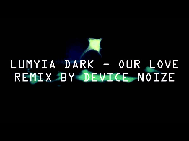Lumyia Dark - Our Love - (Remix By Device Noize)