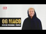 OG Maco рассказывает для «XXL Freshman 2015»
