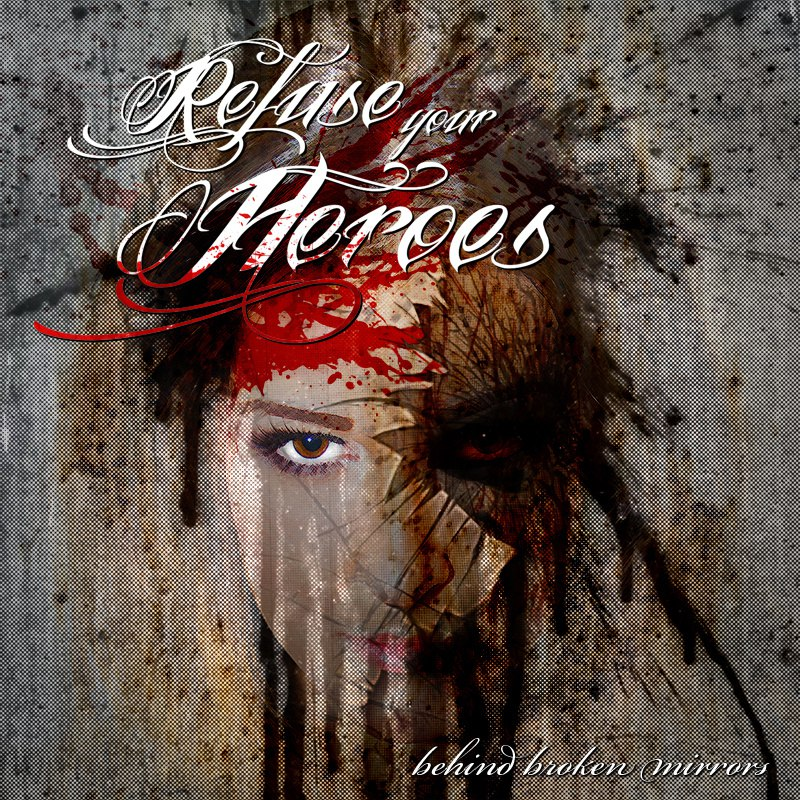 Refuse Your Heroes - Behind Broken Mirrors (2013)