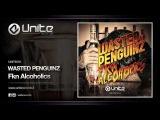 Wasted Penguinz - Fkn Alcoholics (UNITE056)