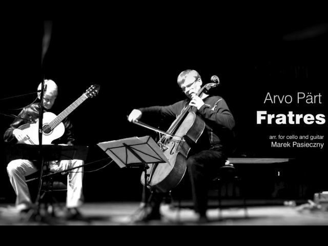 FRATRES   ARVO PÄRT arr. Marek PASIECZNY (cello and guitar)