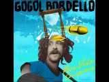 Gogol Bordello - Dig Deep Enough
