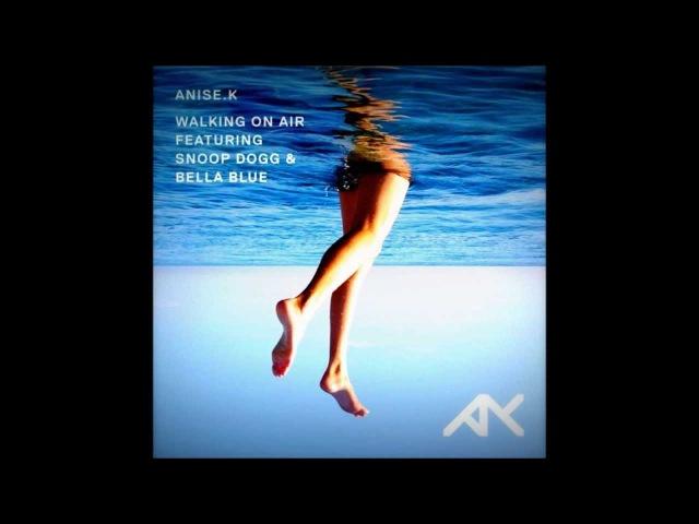 Anise K - Walking On Air Lyrics Featuring: Snoop Dogg Bella Blue