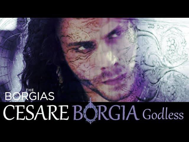 Cesare Borgia The Borgias Godless