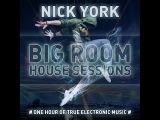 NICK YORK - BIG ROOM HOUSE SESSIONS # 004