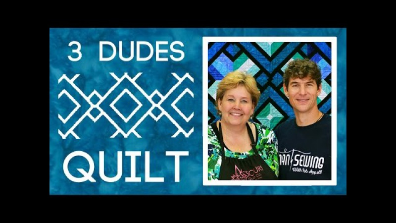 The Three Dudes Quilt Easy Quilting with Rob Appell of Man Sewing and Jenny Doan of MSQC