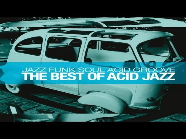 The Best of Acid Jazz: Jazz Funk Soul Acid Groove