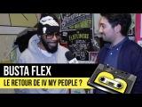 Busta Flex parle du retour de IV My People ! bonus FACE B