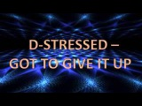 D-Stressed - Got To Give It Up