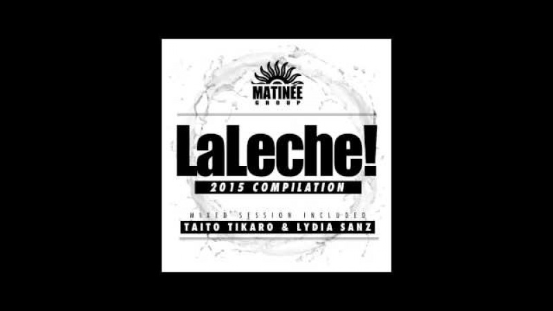 LaLeche 2015 compilation (Taito Tikaro Lydia Sanz Mixed Session)