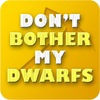 Don't bother my dwarfs