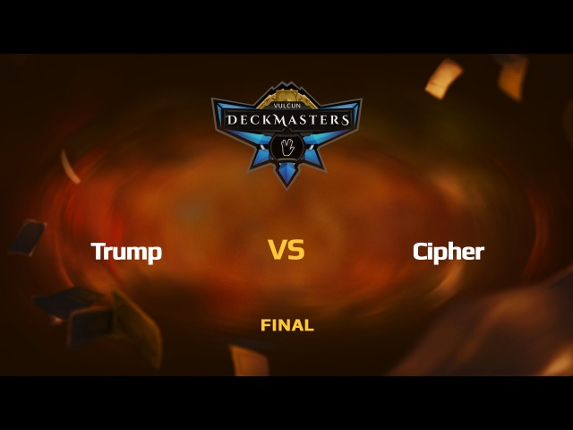 RU Trump vs Cipher Vulcun Deckmasters Final